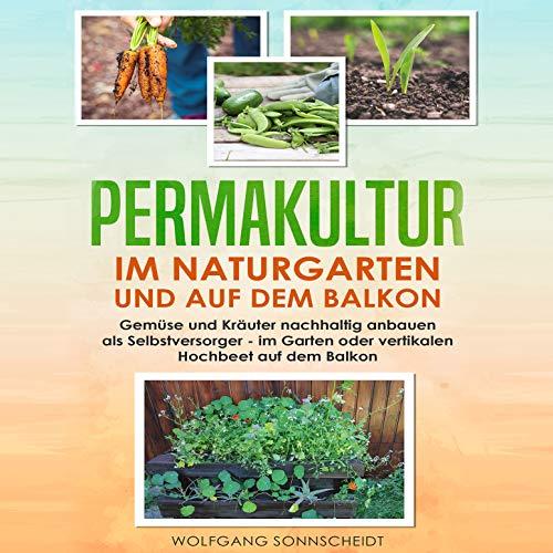 Permakultur im Naturgarten und auf dem Balkon...
